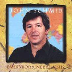 Everybody Needs Jesus Album - John Schmid