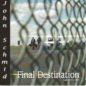 Final Destination Album - John Schmid